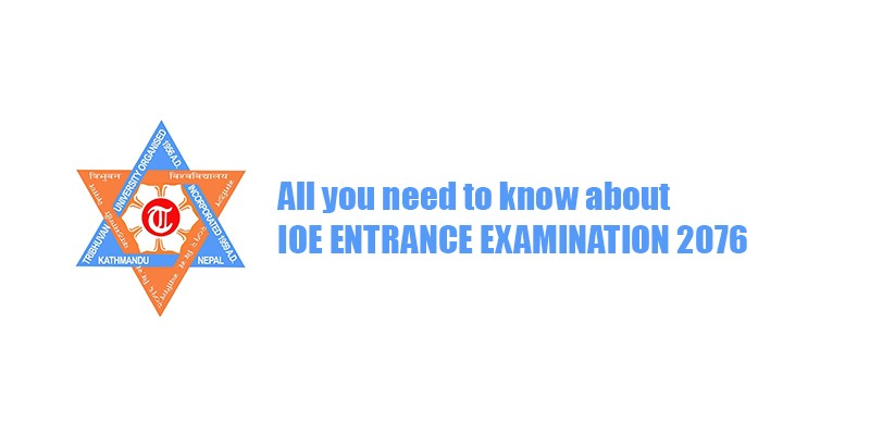 ALL YOU NEED TO KNOW ABOUT IOE ENTRANCE EXAMINATION 2076